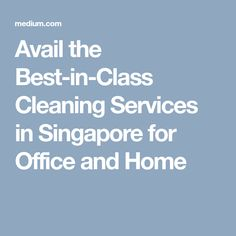 Avail the Best-in-Class Cleaning Services in Singapore for Office and Home