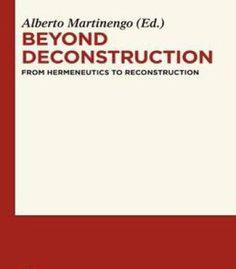 Alberto Martinengo – Beyond Deconstruction From Hermeneutics To Reconstruction PDF