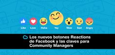 Los nuevos botones Reactions de Facebook y las claves para Community Managers.