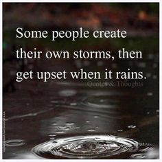 some people create their own storms
