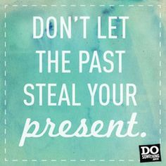 Don't let the past steal your present. #mindfulness