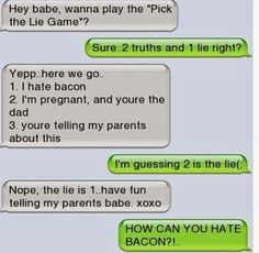 HAHAHAHA, he seems more upset about the fact she hates bacon then the fact he's the dad and has to tell her parents!