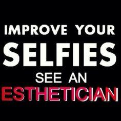 Esthetician Sayings | Improve your selfies - see an Esthetician