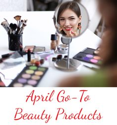 My April Go-To Beauty Products