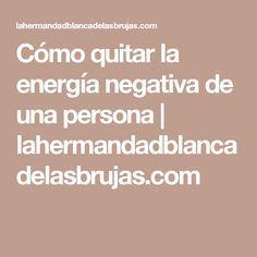 Cómo quitar la energía negativa de una persona | lahermandadblancadelasbrujas.com