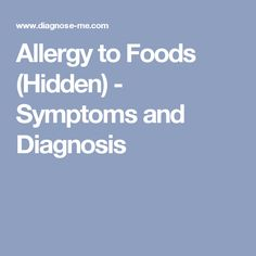 Allergy to Foods (Hidden) - Symptoms and Diagnosis