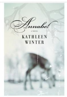 Newfoundland's Kathleen Winter's Annabelle is an extraordinary story - and beautifully written.