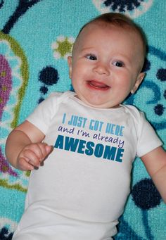 I JUST Got HERE and I'm Already AWESOME Baby by MyLucysLoft2, $14.00