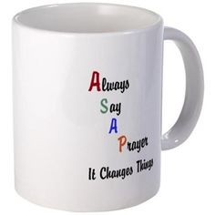 Always Say A Prayer Mugs Prayer is a vital part of Christian life.Prayer will either change us or our circumstance.