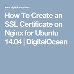How To Create an SSL Certificate on Nginx for Ubuntu 14.04 | DigitalOcean