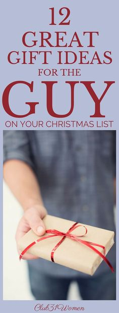 Looking for gift ideas for that guy on your Christmas list? Here's a list of 12 meaningful, practical, and even affordable presents that he's sure to love! ~ Club31Women