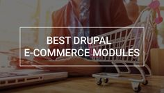 7 Drupal Modules that Every E-commerce Website Must Have