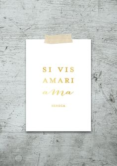 """""""If you wish to be loved, love"""" Latin Seneca Quote in Gold Foil $5.00"""
