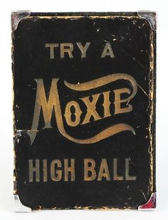 """Try a Moxie High Ball"" - antique sign, circa 1900."