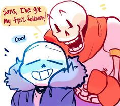 Sans and Papyrus. AWWWWWWWWWWW he gets his first follower
