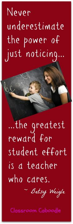The greatest reward for student effort is a teacher who cares.