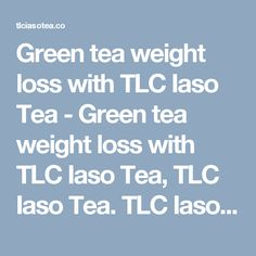 Green tea weight loss with TLC Iaso Tea - Green tea weight loss with TLC Iaso Tea, TLC Iaso Tea. TLC Iaso Tea is here to help the world to buy Iaso Tea, Easy to buy, easy to use.> <title>TLC Iaso Tea, Order Now</title> <link rel= Green Tea For Weight Loss, Weight Loss Tea, Fast Weight Loss, Diet Plans To Lose Weight, Weight Loss Plans, How To Lose Weight Fast, Fat Burning Tips, Fiber Diet, Lose Belly Fat