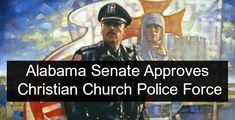 Alabama Senate Committee OKs Christian Church Police Force – Anti Media News – AntiMedia News - Truth Only - Alternative News - Alternative Facts - Truth news Alabama Law, John Jay College, Truth News, Meanwhile In America, Public Security, Bible Belt, Religion And Politics, Christian Church, American Civil War