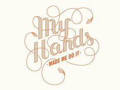 Quotes - Quotes Typo - My Hands Made Me Do It  by Todd Wendorff... Quotes Typography trend & inspiration  Preview – Quote    Description  My Hands Made Me Do It  by Todd Wendorff  – Source –
