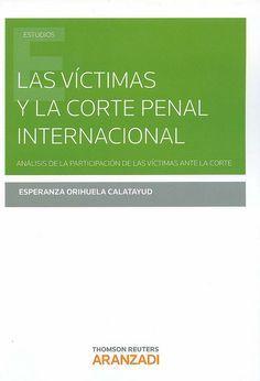 Las víctimas y la Corte Penal Internacional: análisis de la participación de las víctimas ante la Corte de Esperanza Orihuela Calatayud (2014)