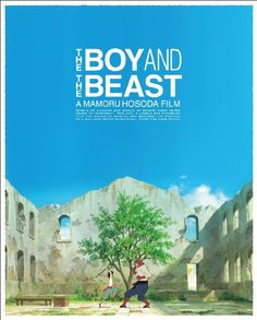 The Boy and the Beast (2015) - Mamoru Hosoda YOU ARE THE GREATEST !! Thaank youuu !!! Verrryy recommended !!!