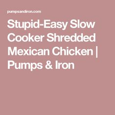 Stupid-Easy Slow Cooker Shredded Mexican Chicken | Pumps & Iron