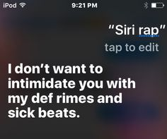 """What happens when you ask siri to rap!! Acording to my sister """"siri told you!!"""""""