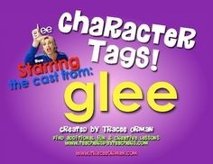 Glee character tags - Critical thinking activity (that's fun for students) when they associate their favorite Glee characters with historical figures or characters from a novel/story.