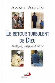 Le retour turbulent de Dieu: Politique, religion et laïcité  - Sami Aoun