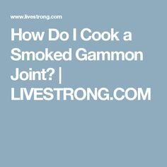 How Do I Cook a Smoked Gammon Joint? | LIVESTRONG.COM