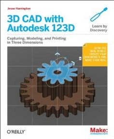 3D CAD with Autodesk 123D: Designing for 3D Printing, Laser Cutting, and Personal Fabrication: Pre order this book...release date June 22, 2013