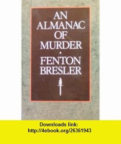An Almanac of Murder (9780727821348) Fenton Bresler , ISBN-10: 0727821342  , ISBN-13: 978-0727821348 ,  , tutorials , pdf , ebook , torrent , downloads , rapidshare , filesonic , hotfile , megaupload , fileserve