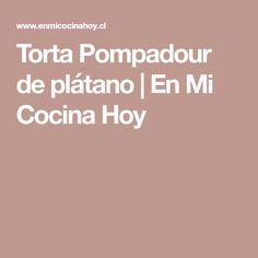 Torta Pompadour de plátano | En Mi Cocina Hoy