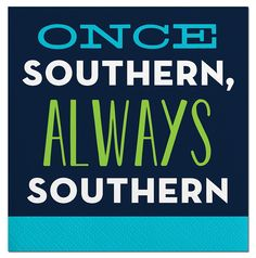 """""""Once Southern"""" Cocktail Napkin Southern Ladies, Southern Pride, Southern Sayings, Southern Comfort, Simply Southern, Southern Belle, Southern Charm, Southern Drawl, Southern Expressions"""