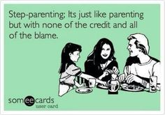 True. :) But, I don't need credit. I know the truth. THe blame part sucks but again I know the truth and I know I am a great step-mom :)