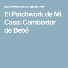 El Patchwork de Mi Casa: Cambiador de Bebé Scrappy Quilts, Baby Quilts, Home, Fabric Basket, Baby Changer, Baskets, Layette, Sewing, Crafts