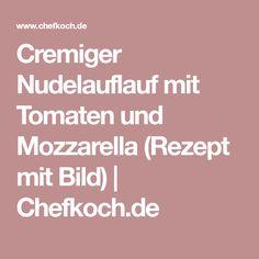 Cremiger Nudelauflauf mit Tomaten und Mozzarella (Rezept mit Bild) | Chefkoch.de