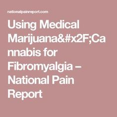 Using Medical Marijuana/Cannabis for Fibromyalgia – National Pain Report