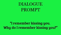 """Dialogue Prompt -- """"I remember kissing you. Why do i remember kissing you?"""""""