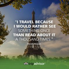 """I travel because I would rather see something once than read about it a thousand times."" -TripAdvisor traveler Steven Manson"