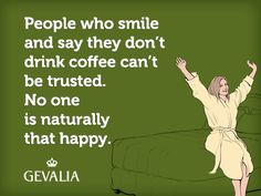 People who smile and say they don't drink coffee can't be trusted. no one is naturally that happy. This is me dislike coffee never drink that stuff makes u OLD! Coffee Talk, Coffee Spoon, I Love Coffee, Coffee Break, Coffee Mugs, Coffee Carts, Happy Coffee, Coffee Lovers, Coffee Quotes