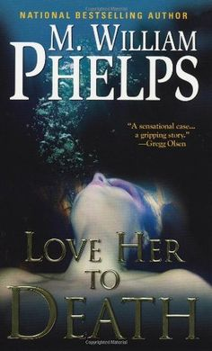 Love Her To Death by M. William Phelps. $6.99. Author: M. William Phelps. Publisher: Pinnacle (March 1, 2011)