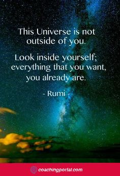 This universe is not outside of you . Look inside yourself, everything that you want , you already are . coachingportal.com