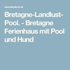 Bretagne-Landlust-Pool. - Bretagne Ferienhaus mit Pool und Hund