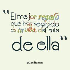 """""""El mejor #Regalo que has recibido es tu #Vida, disfruta de ella"""". #Citas #Frases @Candidman"""
