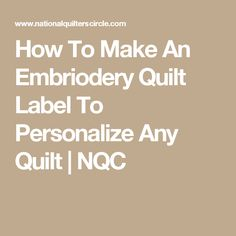 How To Make An Embriodery Quilt Label To Personalize Any Quilt | NQC