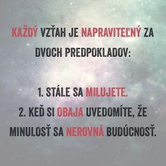 #vztah #cesta #napravit #dva #predpoklad #laska #milovat #lubit #obaja #uvedomit #minulost #buducnost #citat #citaty #citatysk #slovak #slovakia #slovensko #quote #quotes Quotations, Advice, Facts, Sayings, Quotes, Ideas, Qoutes, Qoutes, Tips
