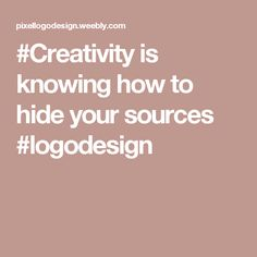 #Creativity is knowing how to hide your sources #logodesign
