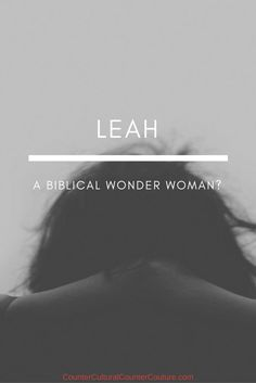Was Leah a wonder woman of the Bible? Using Proverbs 31 as a guide, we look at how Jacob's wife is an example for Christian women today.