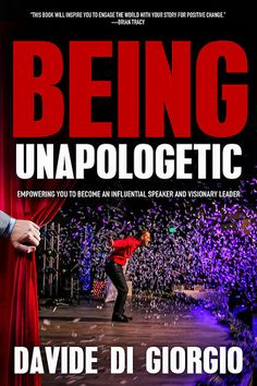 Being Unapologetic, Empowering You to Become an Influential Speaker and Visionary Leader by Davide Di Giorgio https://beckvalleybooks.blogspot.com/2018/07/being-unapologetic-empowering-you-to.html